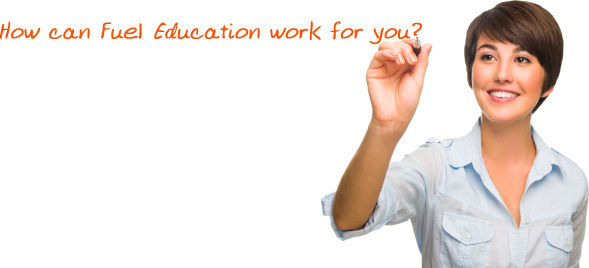 How can Fuel Education work for you?